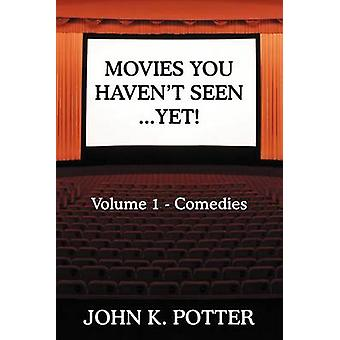 Movies You Havent Seen  Yet Volume 1  Comedies by Potter & John K.