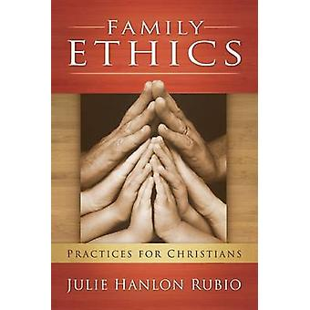 Family Ethics Practices for Christians by Rubio & Julie Hanlon