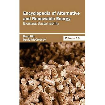 Encyclopedia of Alternative and Renewable Energy Volume 10 Biomass Sustainability by Hill & Brad