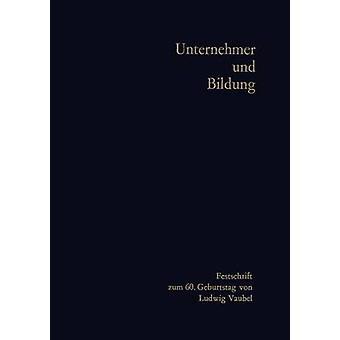 Unternehmer Und Bildung Festschrift Zum 60. Geburtstag Von Ludwig Vaubel par Groothoff & HansHermann