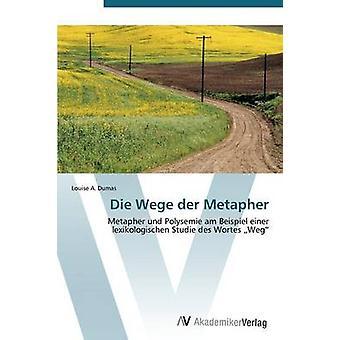 Die Wege der Metapher by Dumas Louise A.