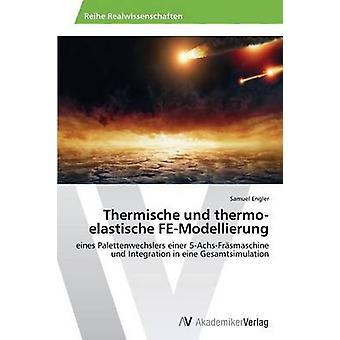Thermische und thermoelastische FEModellierung door Engler Samuel