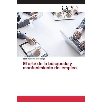 El arte de la bsqueda y mantenimiento del empleo by Ferro Veiga Jos Manuel