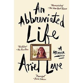 An Abbreviated Life - A Memoir by Ariel Leve - 9780062269461 Book