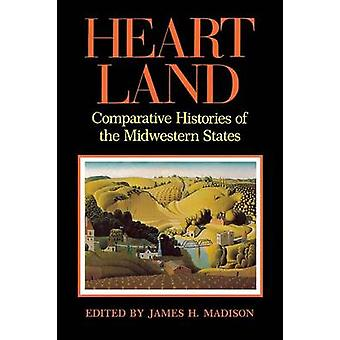 Heartland - Comparative Histories of the Midwestern States by James H.