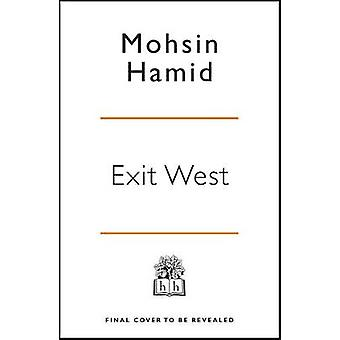 Exit West - Shortlisted for the Man Booker Prize 2017 by Mohsin Hamid