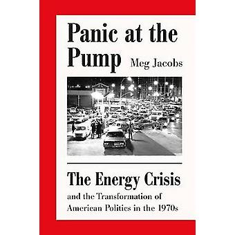 Panic at the Pump - The Energy Crisis and the Transformation of Americ