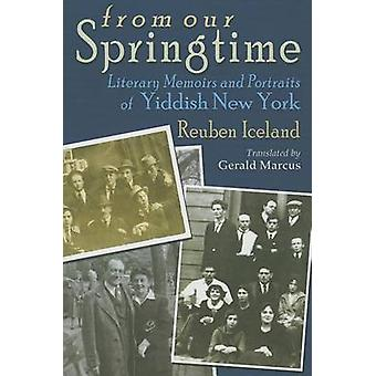 From Our Springtime - Literary Memoirs and Portraits of Yiddish New Yo