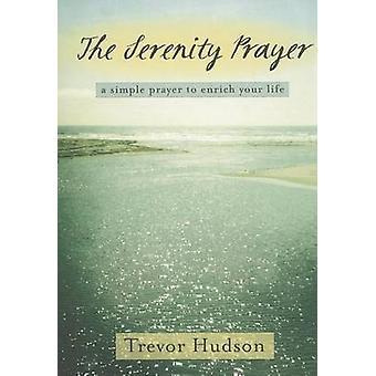 The Serenity Prayer - A Simple Prayer to Enrich Your Life by Trevor Hu