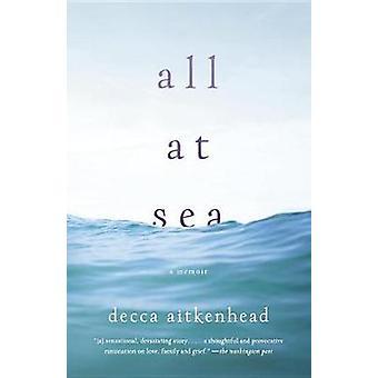 All at Sea - A Memoir by Decca Aitkenhead - 9781101912331 Book
