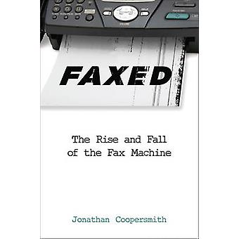 Faxed - The Rise and Fall of the Fax Machine by Jonathan Coopersmith -