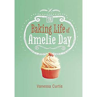 The Baking Life of Amelie Day by Vanessa Curtis - Jane Eccles - 97814