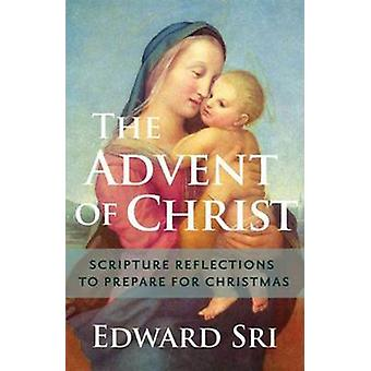 The Advent of Christ - Scripture Reflections to Prepare for Christmas