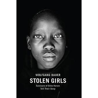 Stolen Girls - Survivors of Boko Haram Tell Their Story by Wolfgang Ba