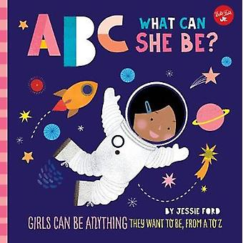 ABC for Me - ABC What Can She Be? - Girls can be anything they want to