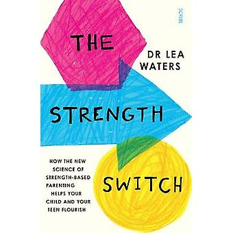 The Strength Switch - how the new science of strength-based parenting