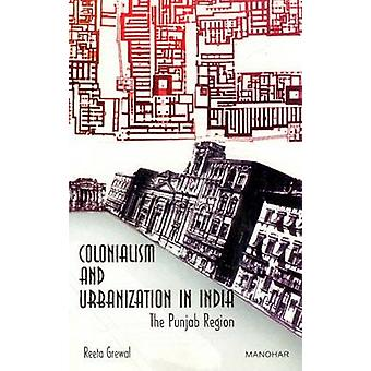 Colonialism and Urbanization in India - The Punjab Region by Reeta Gre