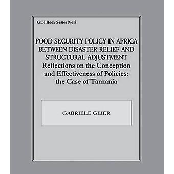 Food Security Policy in Africa Between Disaster Relief and Structural Adjustment by Gabriele Geier
