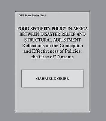 Food Security Policy in Africa Between Disaster Relief and Structural AdjustHommest by Gabriele Geier