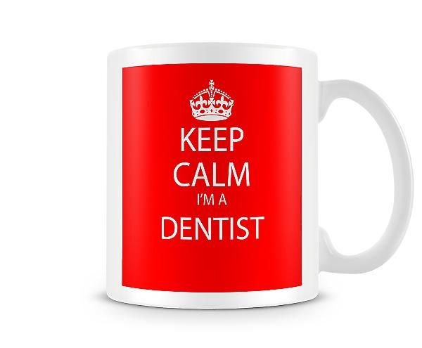Keep Calm Im A Dentist Printed Mug Printed Mug