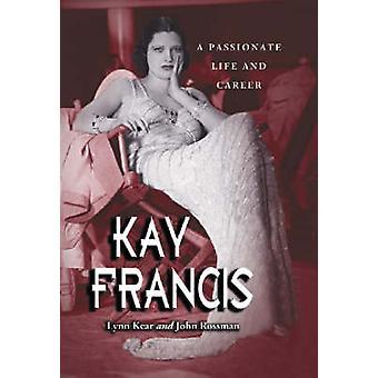 Kay Francis - A Passionate Life and Career by Lynn Kear - John Rossman