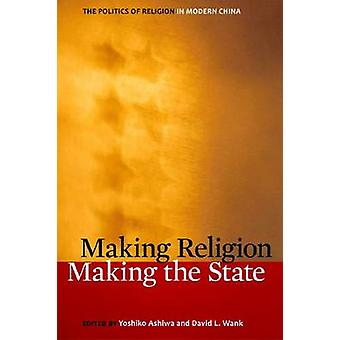 Making Religion - Making the State - The Politics of Religion in Moder