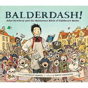 Balderdash! - John Newbery and the Boisterous Birth of Children's Book