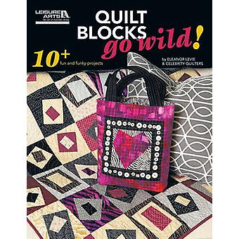 Quilt Blocks Go Wild! - 10+ Fun and Funky Projects by Eleanor Levie -