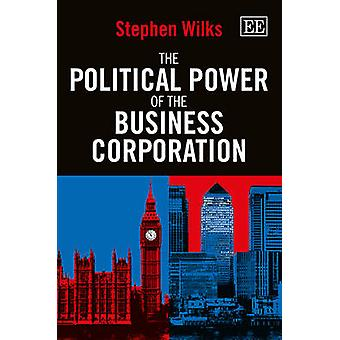 The Political Power of the Business Corporation by Stephen Wilks - 97