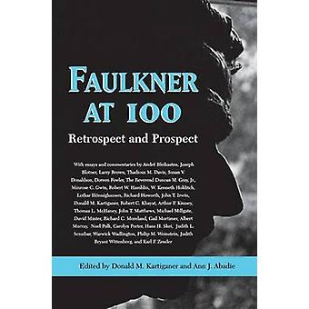 Faulkner at 100 - Retrospect and Prospect by Donald M Kartiganer - Ann