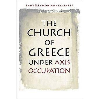 The Church of Greece Under Axis Occupation by Panteleymon Anastasakis