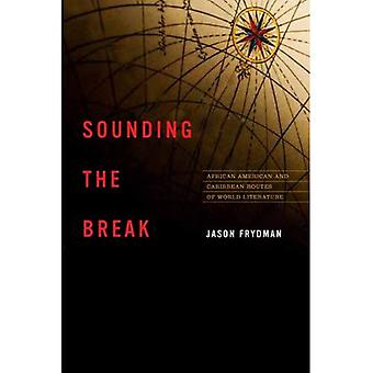 Sounding the Break: African American and Caribbean Routes of World Literature (New World Studies)