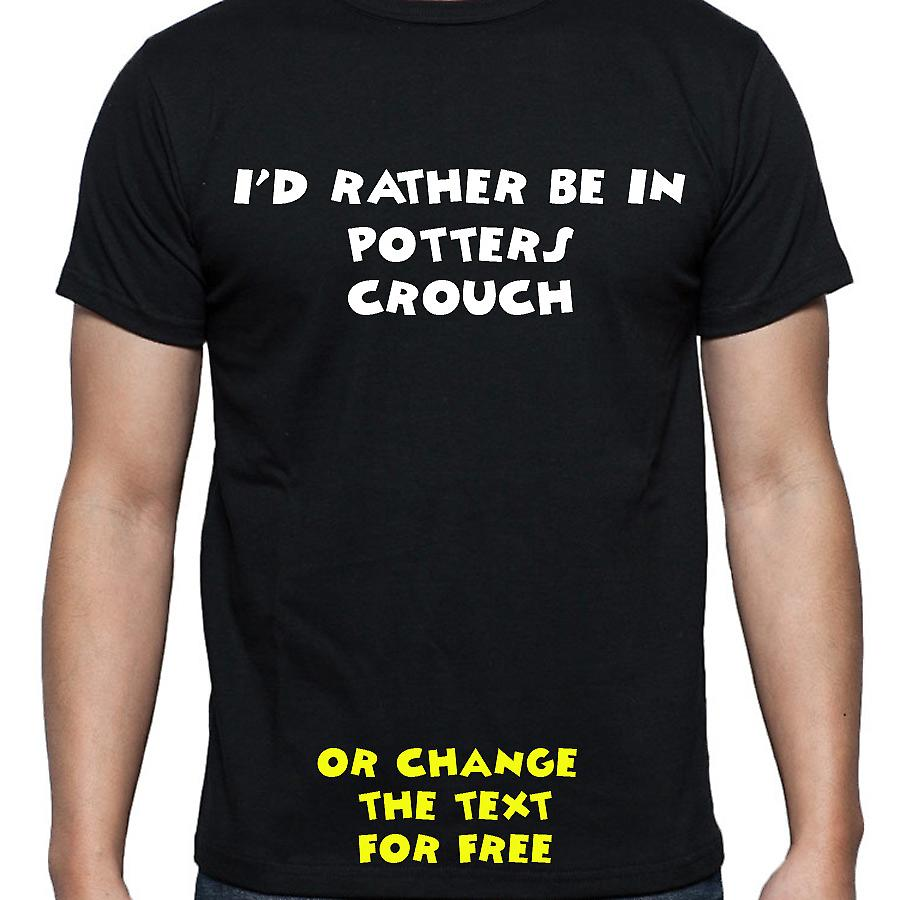 I'd Rather Be In Potters crouch Black Hand Printed T shirt