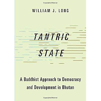 Tantrisk stat: En buddhistiske tilgang til demokrati og udvikling i Bhutan (studier i komparativ politisk teori)