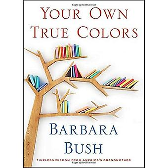 Vos propres couleurs vraies: Sagesse intemporelle de la grand-mère de l'Amérique