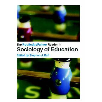 The RoutledgeFalmer Reader in Sociology of Education by Ball & Stephen J.