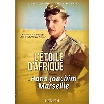L'Etoile d'Afrique - L'Histoire de Hans Joachim Marseille by Colin D.