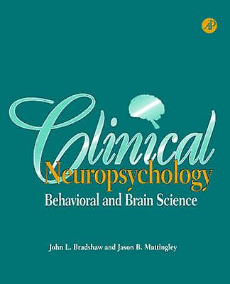 Clinical Neuropsychology Behavioral and Brain Science by Bradshaw & John L.