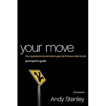 Your Move 4 Questions to Ask When You Dont Know What to Do by Stanley & Andy