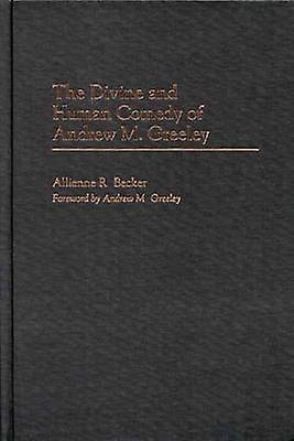 The Divine and Huhomme Comedy of Andrew M. Greeley by Becker & Allienne R.