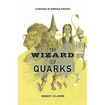 The Wizard of Quarks A Fantasy of Particle Physics by Gilmore & Robert