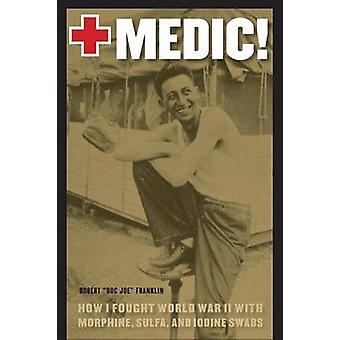 Medic hur jag kämpade andra världskriget med morfin Sulfa och Jod Svabb av Franklin & Robert J