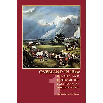Overland in 1846 Diaries and Letters of the CaliforniaOregon Trail volume 1 by Morgan & Dale