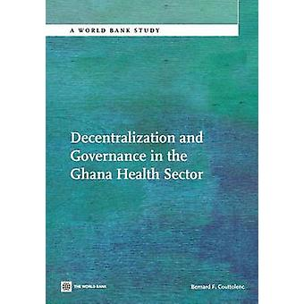 Decentralization and Governance in the Ghana Health Sector by Couttolenc & Bernard F.