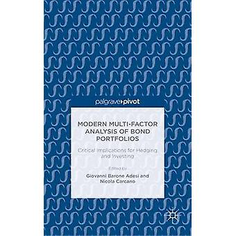 Modern MultiFactor Analysis of Bond Portfolios Critical Implications for Hedging and Investing by Barone Adesi & Giovanni
