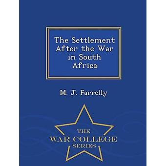 The Settlement After the War in South Africa  War College Series by Farrelly & M. J.