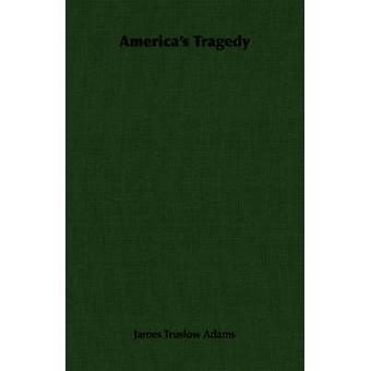 Amerikas Tragödie von Adams & James Truslow