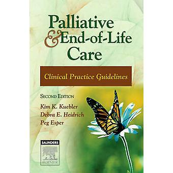 Palliative and EndOfLife Care Clinical Practice Guidelines by Kuebler & Kim K.