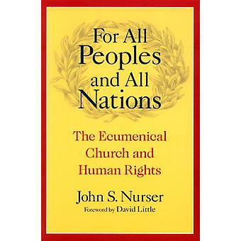 For All Peoples and All Nations The Ecumenical Church and Human Rights by Nurser & John S.