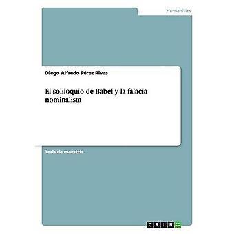 El soliloquio de Babel y la falacia nominalista by Prez Rivas & Diego Alfredo